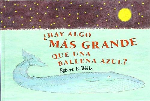 9788426130303: HAY ALGO MÁS GRANDE QUE UNA BALLENA AZUL? (LIBROS DE ROBERT E. WELLS)