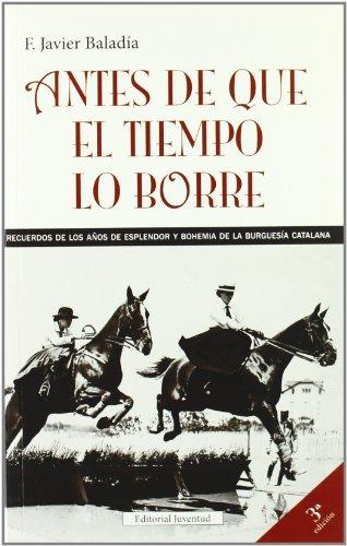 9788426133052: Antes de Que El Tiempo Lo Borre: Recuerdos de Los A~nos de Esplendor y Bohemia de La Burguesia Catalana (Spanish Edition)