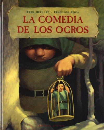 La Comedia de Los Ogros (Spanish Edition): Bernard, Fred; Roca,