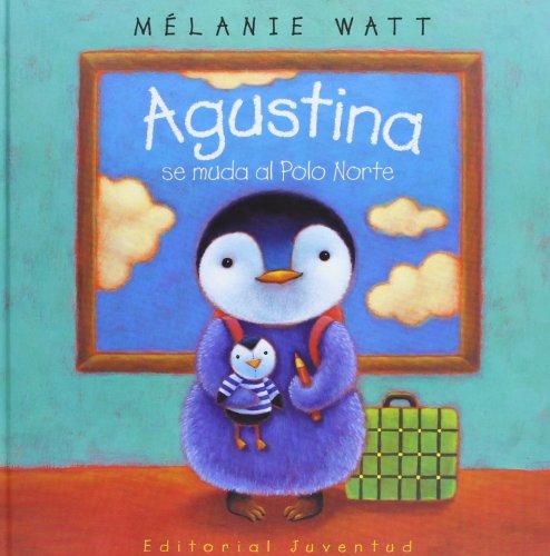 9788426135780: Agustina Se Muda Al Polo Norte/ Agustina Is Moving to the North Pole (Spanish Edition)