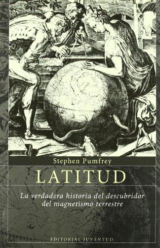 9788426135841: Latitud: LA VERDADERA HISTORIA DEL DESCUBRIDOR DEL MAGNETISMO TERRESTRE (ASTROLABIO)