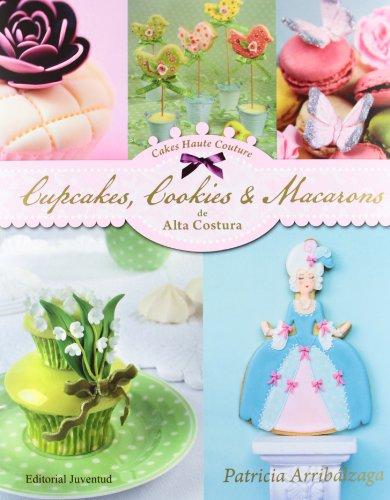 9788426139436: Cupcakes, Cookies & Macarons de alta costura (Spanish Edition)