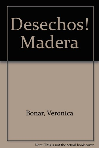 Desechos! Madera (Spanish Edition): Bonar, Veronica