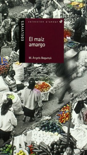 El maiz amargo / The bitter corn (Coleccion alandar) (Spanish Edition): Bogunya, M. Angles