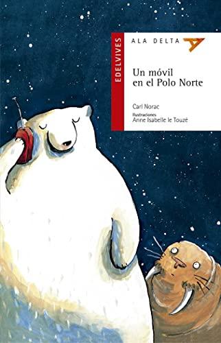 9788426356253: Un movil en el polo norte/ A Cell Phone in the North Pole (Ala Delta: Serie Roja/ Hang Gliding: Red Series) (Spanish Edition)