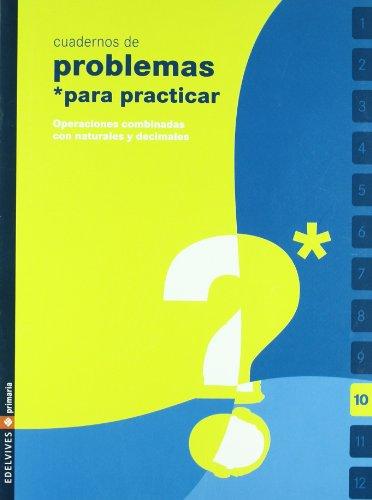 9788426360502: Cuadernos de problemas para practicar matemáticas, operaciones combinadas con naturales y decimales, Educación Primaria. Cuaderno 10