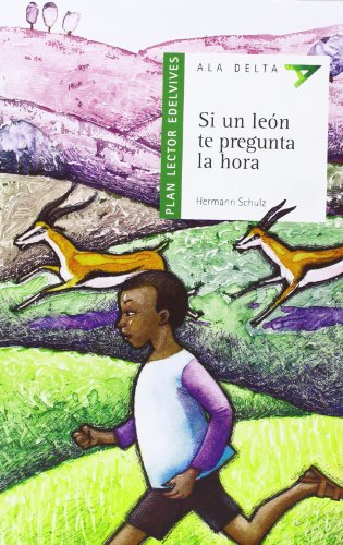 9788426367921: Si un leon te pregunta la hora / If a Lion Asks You the Time (Ala Delta: Serie Verde / Hang Gliding: Green Series) (Spanish Edition)