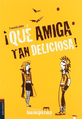 9788426368911: Que amiga tan deliciosa!/ What a Delicious Friend! (Las Gemelas Vampiras/ the Twin Vampire) (Spanish Edition) (Las Gemelas Vampiras / Vampire Twins)