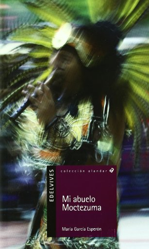 Mi abuelo Moctezuma (Alandar) (Spanish Edition): Maria Garcia Esp