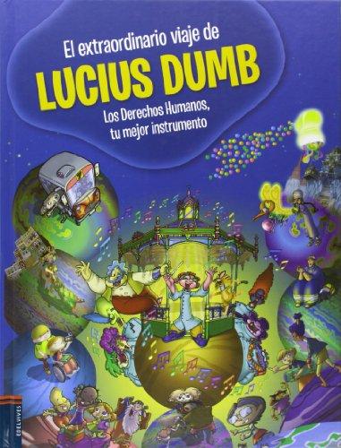 9788426391117: El extraordinario viaje de Lucius Dumb / The extraordinary travel of Lucius Dumb: Los derechos humanos, tu mejor instrumento / Human Rights, Your Best Tool (Spanish Edition)