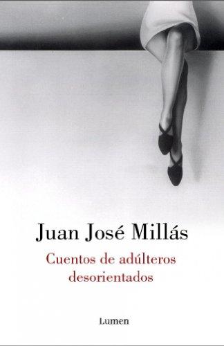 Cuentos de adúlteros desorientados: Juan José Millás
