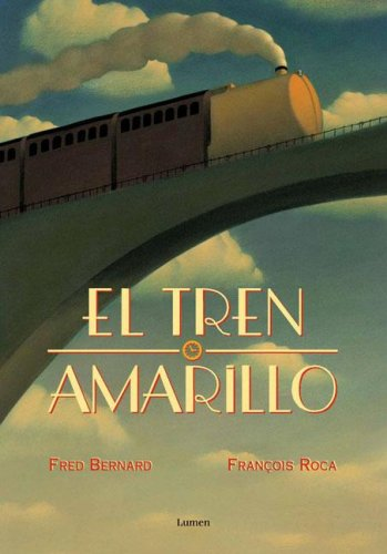 El Tren Amarillo/The Yellow Train (Spanish Edition): Fred, Bernard; Roca,