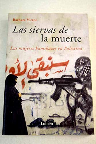 9788426414304: Las siervas de la muerte / Army of Roses: Las Mujeres Kamikazes en Palestina / Inside the World of Palestinian Women Suicide Bombers (Spanish Edition)