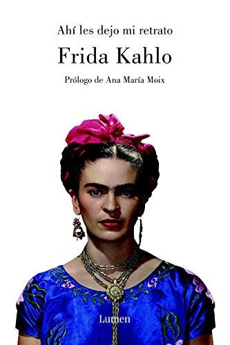 Ahi les dejo mi retrato (Spanish Edition): Frida Kahlo