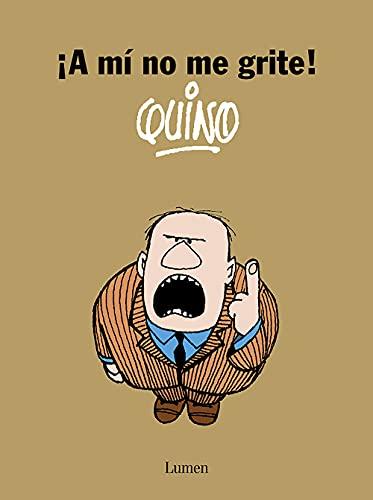 A mí no me grite! [Quino recibió el Premio Príncipe de Asturias 2014]. - Quino (Joaquín Salvador Lavado), [Mendoza, Arg., 1930 - 2020]