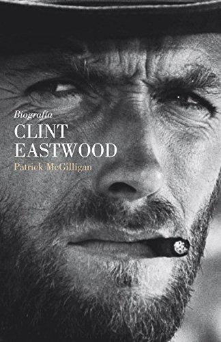 Clint Eastwood: Biografía (MEMORIAS Y BIOGRAFIAS): Patrick McGilligan
