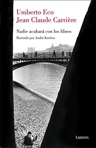 Nadie acabara con los libros / This Is Not the End of the Book: Entrevistas realizadas por Jean-philippe de Tonnac / Interviews by Jean-philippe De Tonnac (Spanish Edition) (8426417671) by Eco, Umberto; Carriere, Jean-Claude