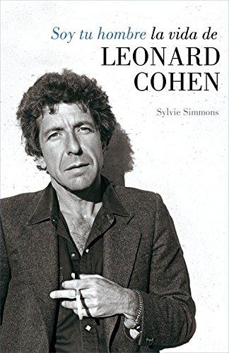 soy tu hombre i am your man la vida de leonard cohen life of leonard cohen spanish edition