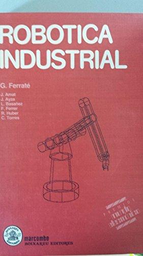 Robótica Industrial: Ferraté, G. / Amat, J. / Ayza, J. / Basañez, L. / Ferrer, F. / Huber, R...