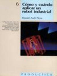 9788426706829: Cómo y cuándo aplicar un robot industrial