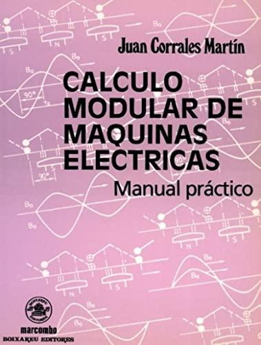 Cálculo modular de máquinas eléctricas: manual práctico: Juan . [et