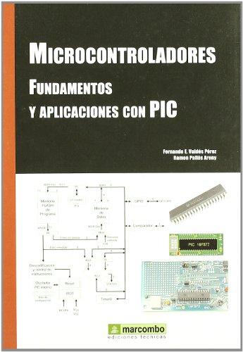 Microcontroladores Fundamentos y Aplicaciones con PIC: Valdes, Fernando/Pallàs Areny,