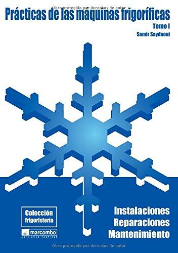 9788426714596: Prácticas de las Máquianas Frigoríficas (Tomo I): Instalaciones, Reparaciones y Mantenimiento (COLECCIÓN FRIGORISTERÍA)