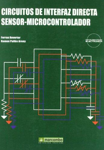 CIRCUITOS DE INTERFAZ DIRECTA SENSOR-MICROCONTROLADOR - Ramon Pallás/Ferran Reverter