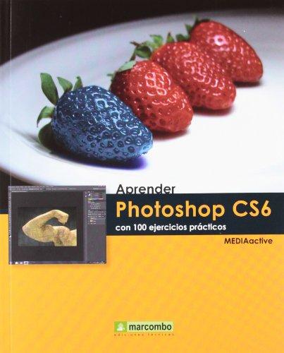 9788426718082: Aprender Photoshop CS6 con 100 ejercicios prácticos