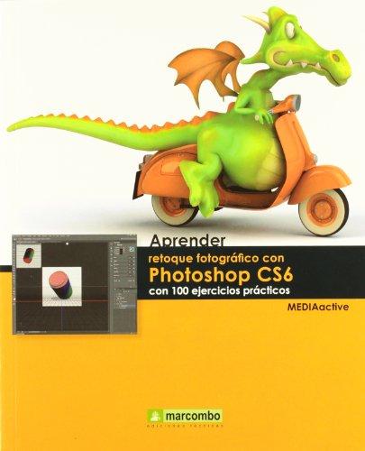 9788426718105: Aprender retoque fotográfico con Photoshop CS6 con 100 ejercicios prácticos
