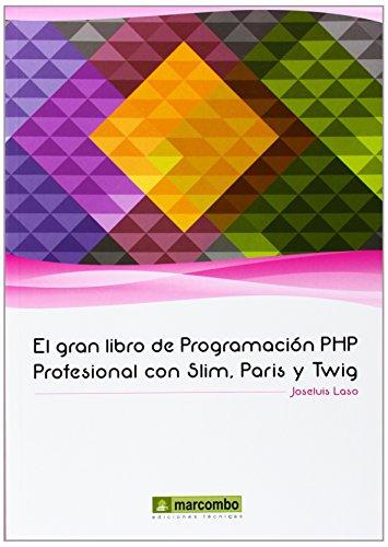 Gran libro de Programación PHP Profesional Slim, Paris y Twig: Laso, Joseluis