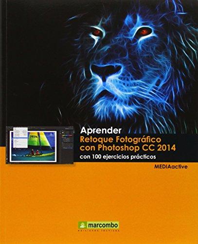 Aprender Retoque Fotográfico con Photoshop CC 2014: MARCOMBO