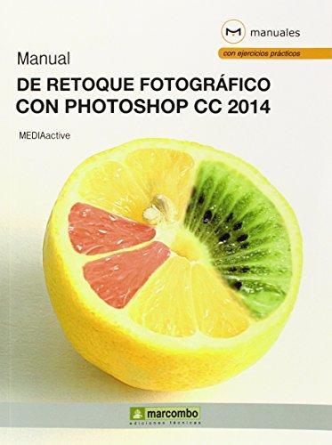 Manual de Retoque Fotográfico con Photoshop CC: MARCOMBO