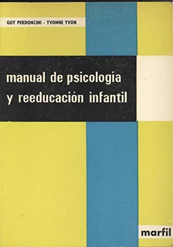 MANUAL DE PSICOLOGIA Y REEDUCACION INFANTIL: PERDONCINI, GUY - YVONNE YVON