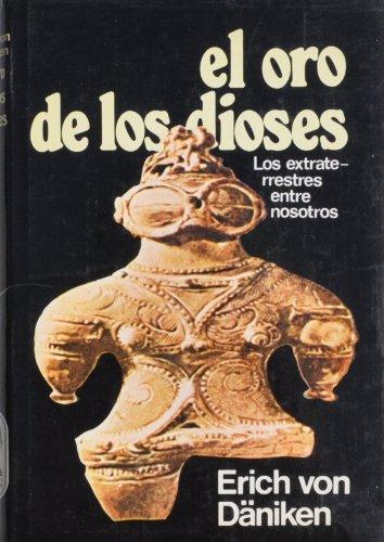 El Oro De Los Dioses Los Extrate-rrestres Entre Nosotros (8427002637) by Erich Von Daniken