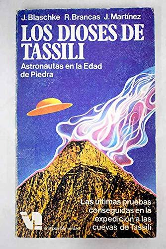 Los Dioses de Tassili. Astronautas en la Edad de Piedra: Blaschke J.- Brancas R.- Martínez J.