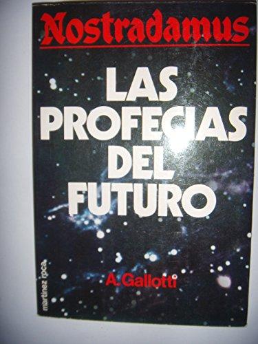 LAS PROFECIAS DEL FUTURO NOSTRADAMUS: A. Galloti