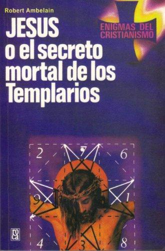 9788427007277: Jesus O El Secreto Mortal De Los Templarios (Coleccion Enigmas del Cristianismo)