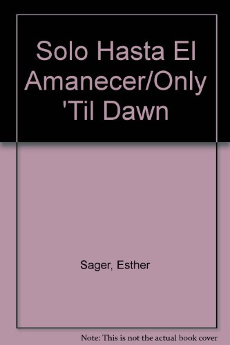 Solo Hasta El Amanecer/Only 'Til Dawn (Spanish Edition) (8427009771) by Esther Sager