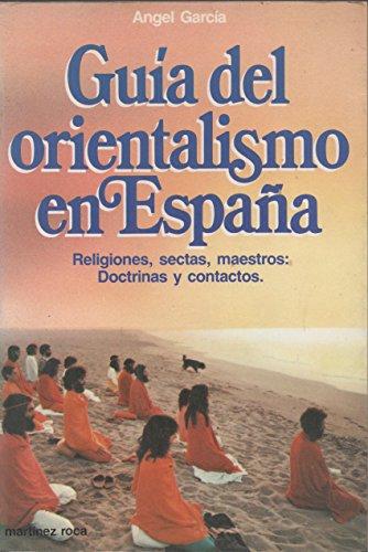 GUIA DEL ORIENTALISMO EN ESPAÑA. Religiones, sectas,: ANGEL GARCIA