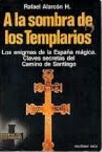 A la Sombra de Los Templarios: Alarcon, Rafael