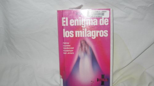 EL ENIGMA DE LOS MILAGROS . Fatima, Lourdes, Garabandal, Guadalupe, San Jenaro .: Rogo, Scott .