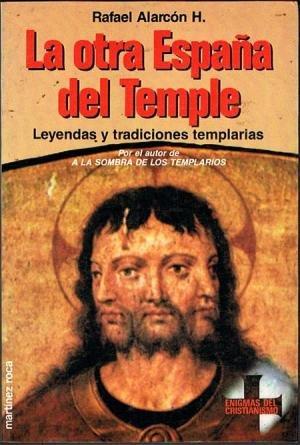 La otra Espana del Temple: Leyendas y tradiciones templarias (Coleccion Enigmas del cristianismo) (...