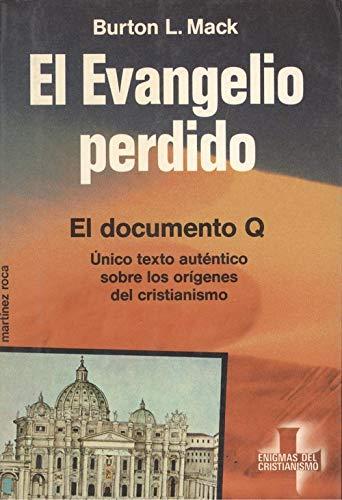 EL EVANGELIO PERDIDO El Documento Q: Burton L. Mack, Traduccion De Mariano Casas