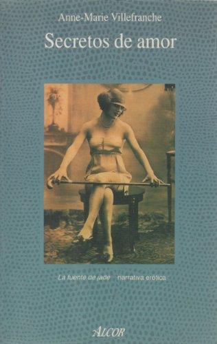 Secretos de amor. Narrativa erótica. Traducción de: Villefranche, Anne-Marie