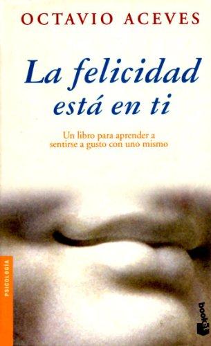 9788427026766: La felicidad esta en ti: Un libro para aprender a sentirse a gusto con un mismo