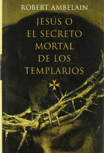 9788427028081: Jesus O El Secreto Mortal de Los Templarios (Spanish Edition)
