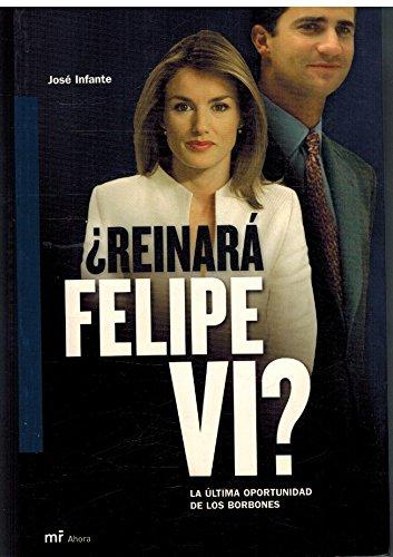 9788427030060: Reinara Felipe VI?: La Ultima Oportunidad de Los Borbones (Spanish Edition)