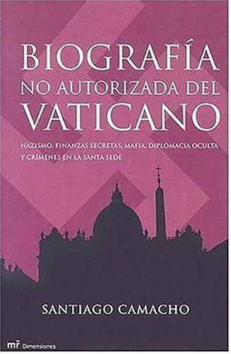 Biografia No Autorizada del Vaticano: Nazismo, Finanzas Secretas, Mafia, Diplomacia Oculta y ...