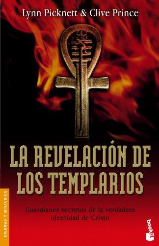 La Revelacion de los Templarios: Guardianes Secretos de la Verdadera Identidad de Cristo = The Templar Revelation (Divulgacion Enigmas y Misterios) (Spanish Edition) (8427032048) by Clive Prince; Lynn Picknett